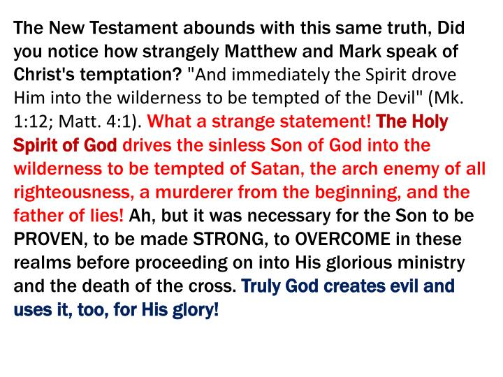 The New Testament abounds with this same truth, Did you notice how strangely Matthew and Mark speak of Christ's temptation?