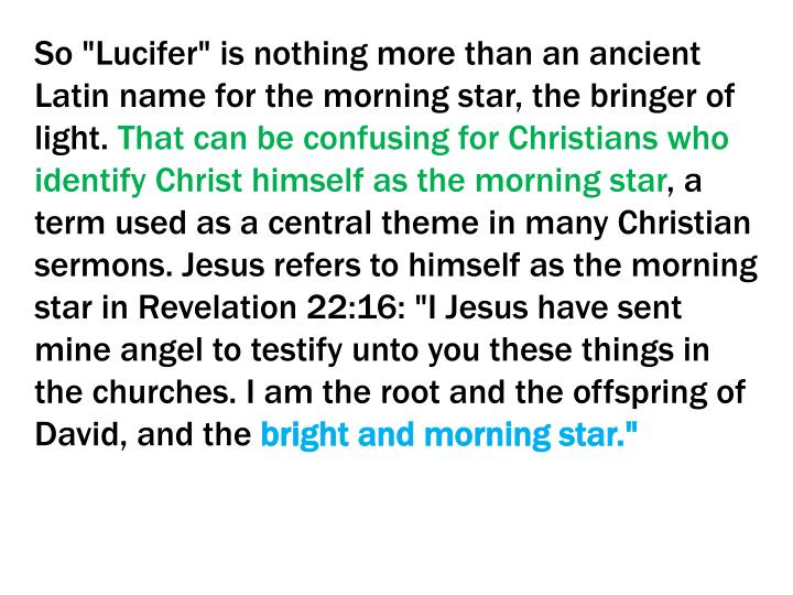 """So """"Lucifer"""" is nothing more than an ancient Latin name for the morning star, the bringer of light."""