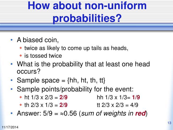 How about non-uniform probabilities?