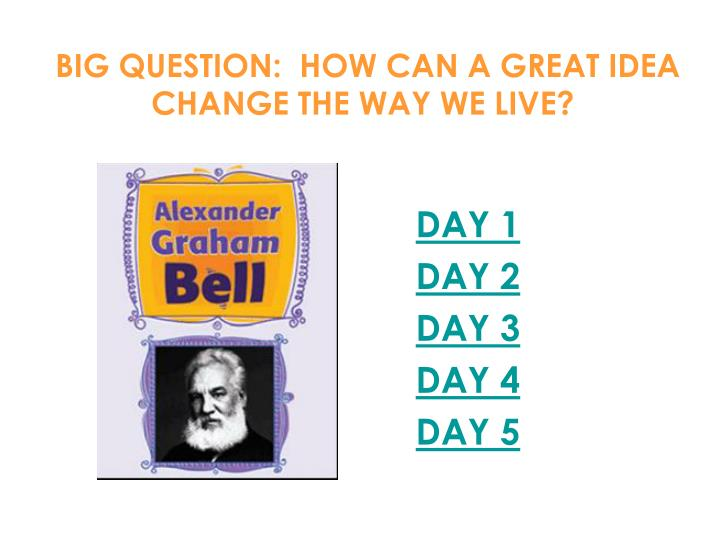 Big question how can a great idea change the way we live