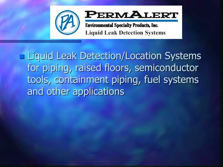 Liquid Leak Detection/Location Systems for piping, raised floors, semiconductor tools, containment piping, fuel systems and other applications