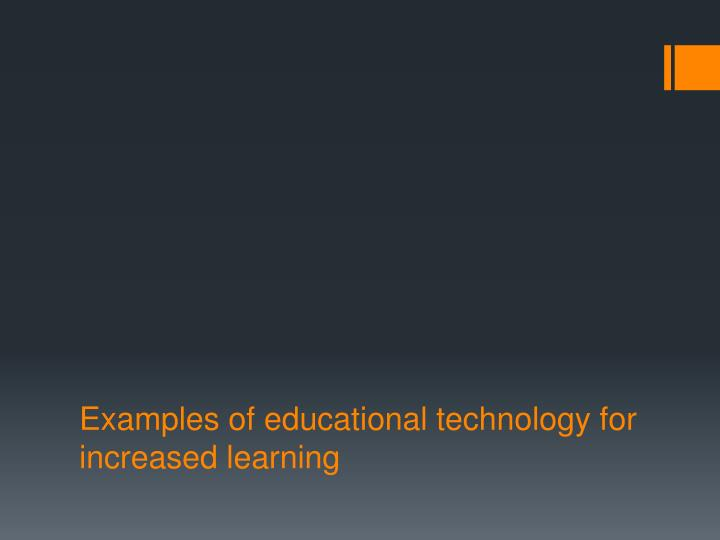 Examples of educational technology for increased learning