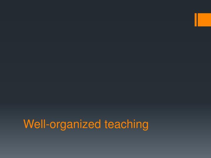 Well-organized teaching