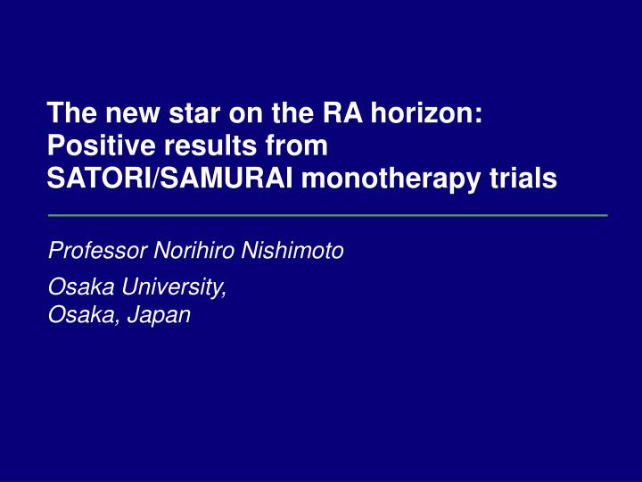 the new star on the ra horizon positive results from satori samurai monotherapy trials n.