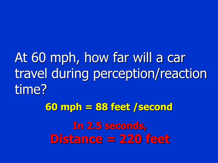 At 60 mph, how far will a car travel during perception/reaction time?