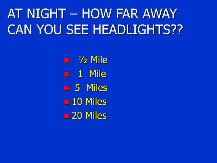 AT NIGHT – HOW FAR AWAY CAN YOU SEE HEADLIGHTS??