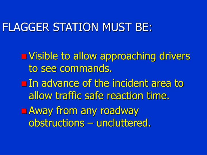 FLAGGER STATION MUST BE: