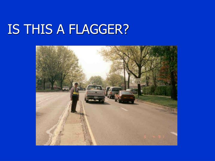 IS THIS A FLAGGER?