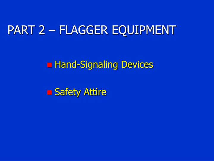 PART 2 – FLAGGER EQUIPMENT