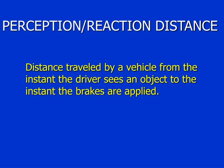 PERCEPTION/REACTION DISTANCE
