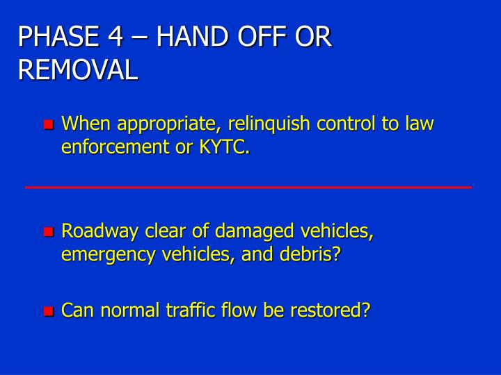 PHASE 4 – HAND OFF OR REMOVAL