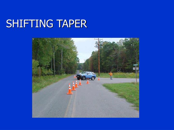 SHIFTING TAPER