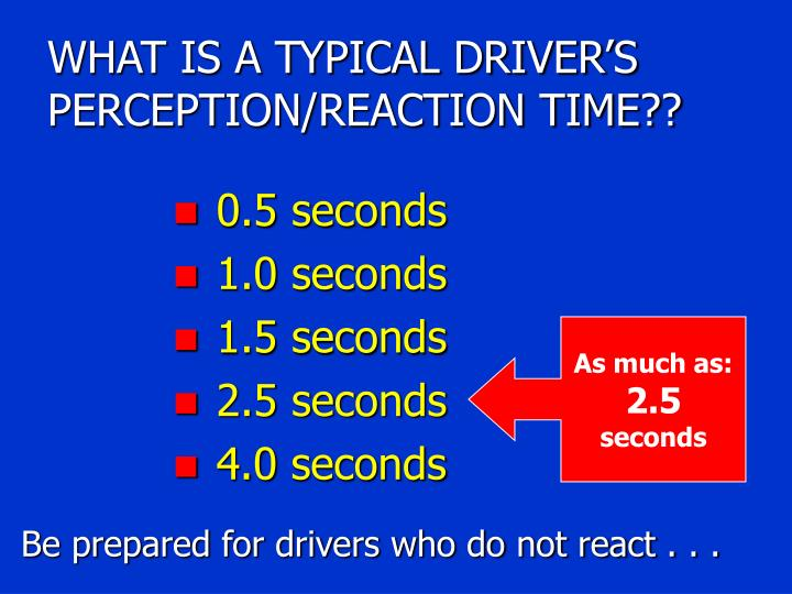 WHAT IS A TYPICAL DRIVER'S PERCEPTION/REACTION TIME??