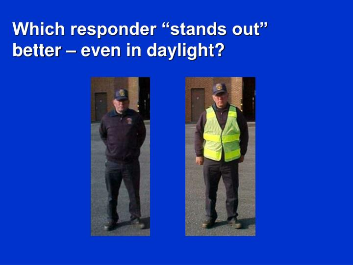 "Which responder ""stands out"" better – even in daylight?"