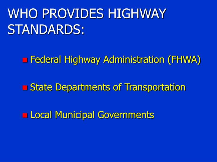 WHO PROVIDES HIGHWAY STANDARDS: