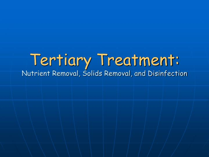 tertiary treatment nutrient removal solids removal and disinfection n.