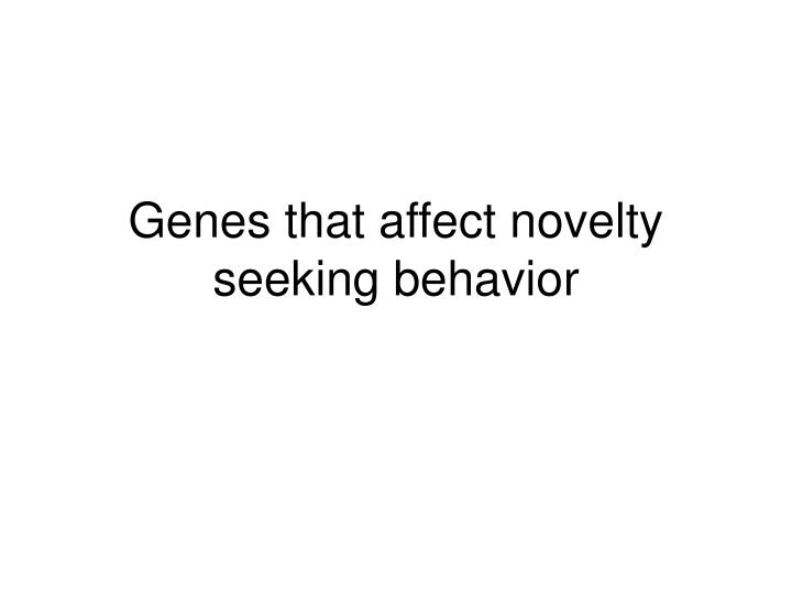 genes that affect novelty seeking behavior n.