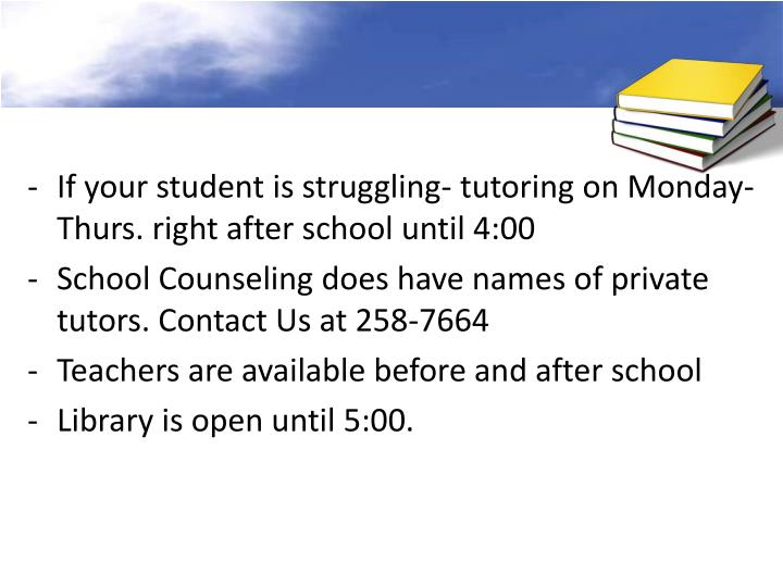 If your student is struggling- tutoring on Monday- Thurs. right after school until 4:00