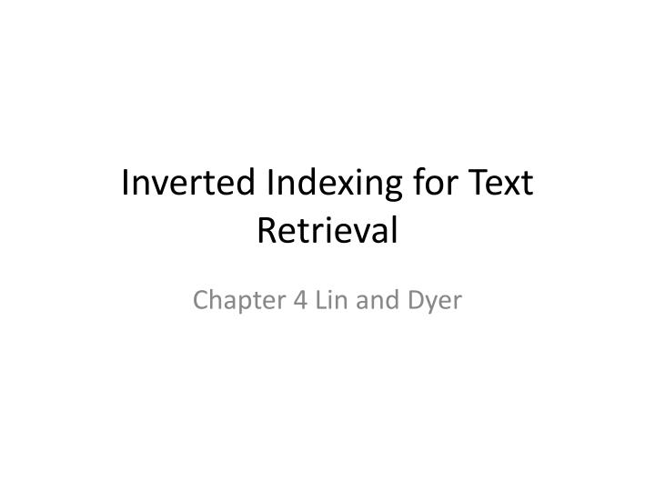 Inverted indexing for text retrieval