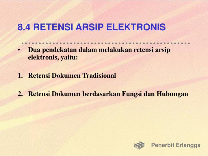 8.4 RETENSI ARSIP ELEKTRONIS