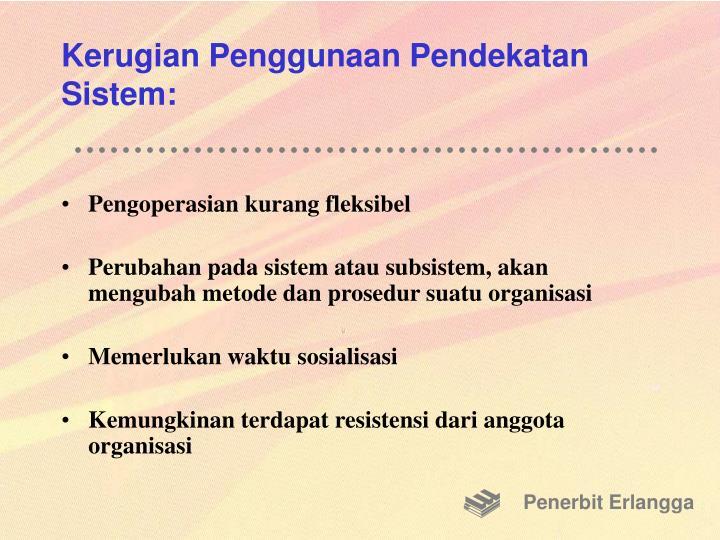 Kerugian Penggunaan Pendekatan Sistem: