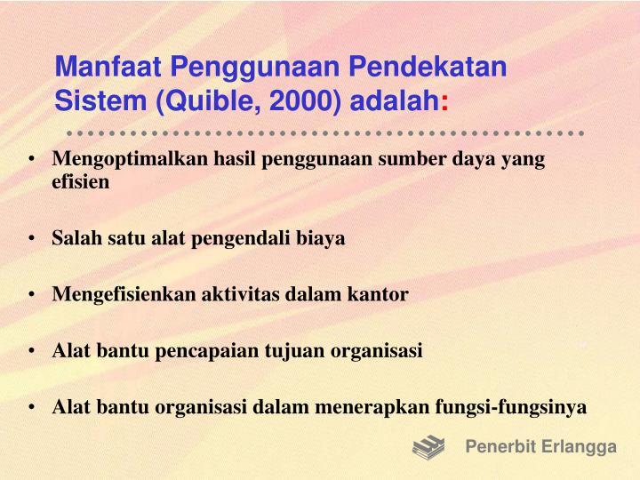 Manfaat Penggunaan Pendekatan Sistem (Quible, 2000) adalah