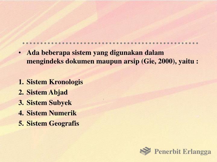 Ada beberapa sistem yang digunakan dalam mengindeks dokumen maupun arsip (Gie, 2000), yaitu :