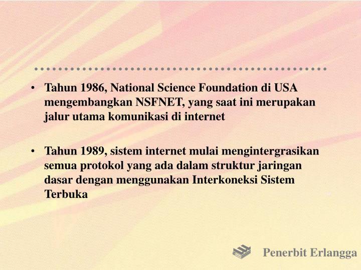 Tahun 1986, National Science Foundation di USA mengembangkan NSFNET, yang saat ini merupakan jalur utama komunikasi di internet