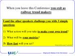 when you leave this conference you exit as railway trend makers