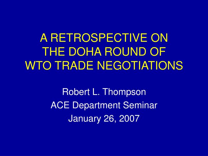 A retrospective on the doha round of wto trade negotiations