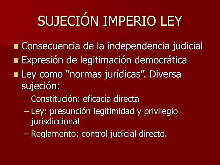 SUJECIÓN IMPERIO LEY