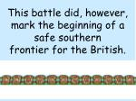 this battle did however mark the beginning of a safe southern frontier for the british