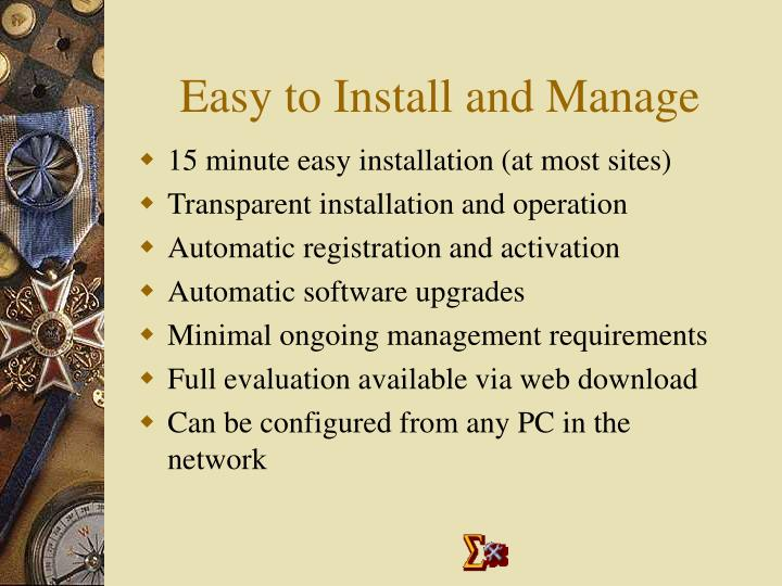 Easy to Install and Manage