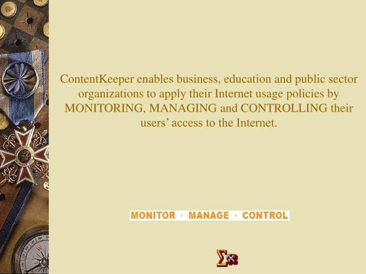 ContentKeeper enables business, education and public sector organizations to apply their Internet usage policies by