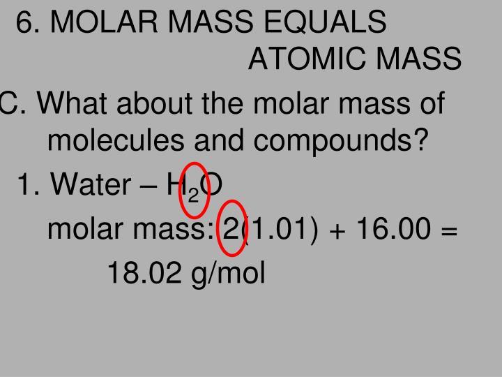 6. MOLAR MASS EQUALS ATOMIC MASS