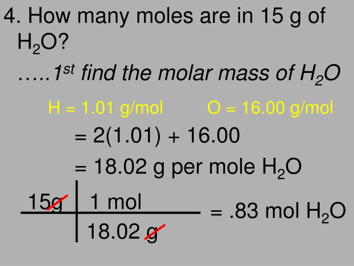 4. How many moles are in 15 g of H