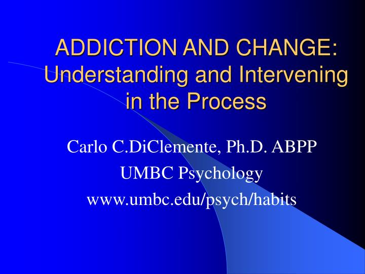 Addiction and change understanding and intervening in the process