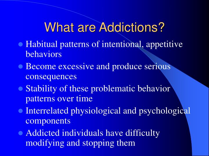 What are addictions
