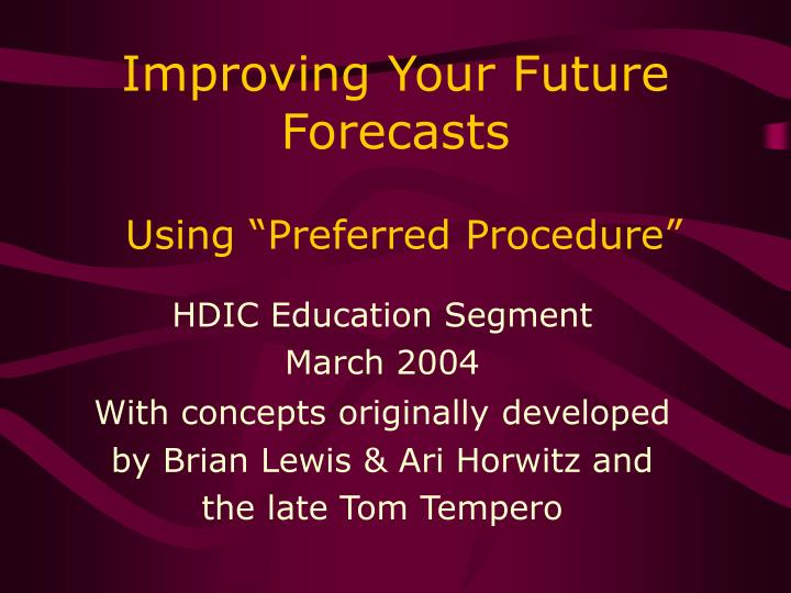 Improving your future forecasts using preferred procedure