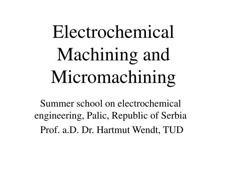 Electrochemical machining and micromachining