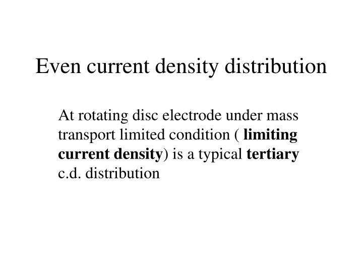 Even current density distribution