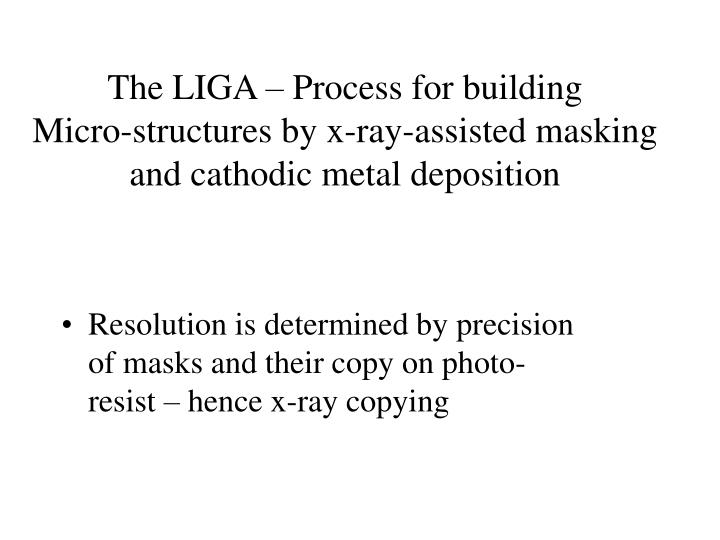 The LIGA – Process for building