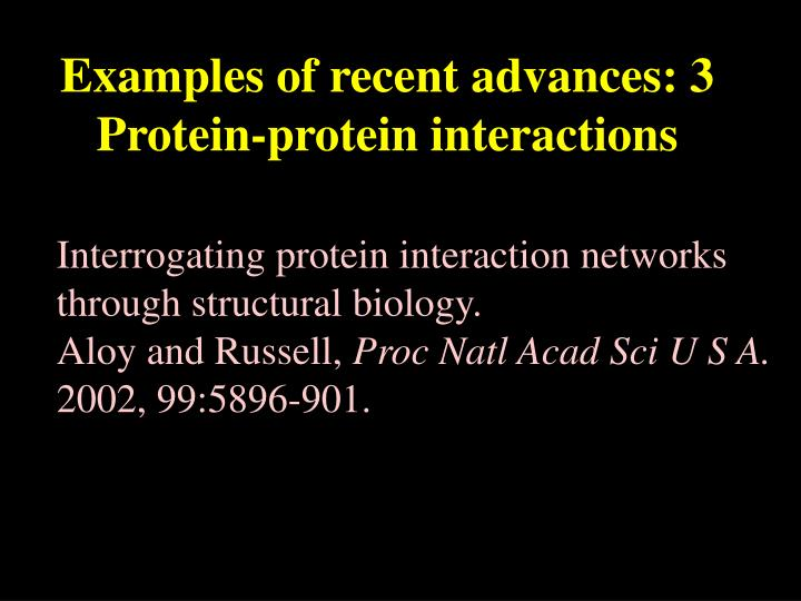 Interrogating protein interaction networks through structural biology.                       Aloy and Russell,