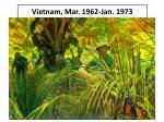 vietnam mar 1962 jan 1973