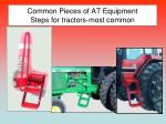common pieces of at equipment steps for tractors most common