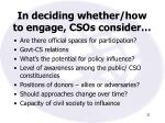 in deciding whether how to engage csos consider