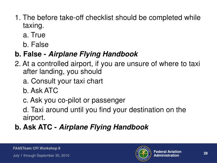 1. The before take-off checklist should be completed while taxing.