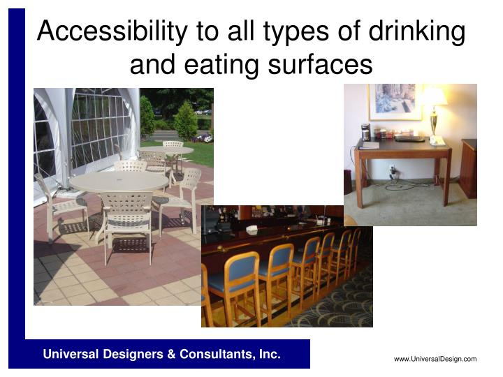 Accessibility to all types of drinking and eating surfaces
