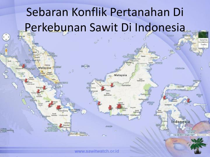 Sebaran Konflik Pertanahan Di Perkebunan Sawit Di Indonesia