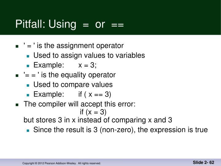 Pitfall: Using  =  or  ==